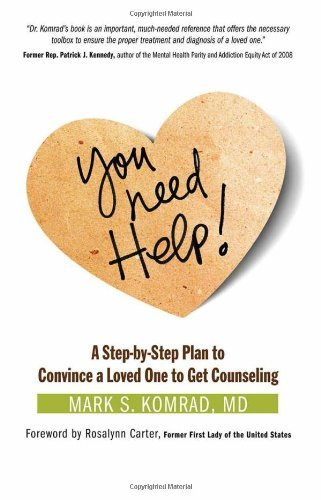 Mark S. Komrad You Need Help! A Step By Step Plan To Convince A Loved One To Ge