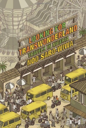Noo Saro Wiwa Looking For Transwonderland Travels In Nigeria