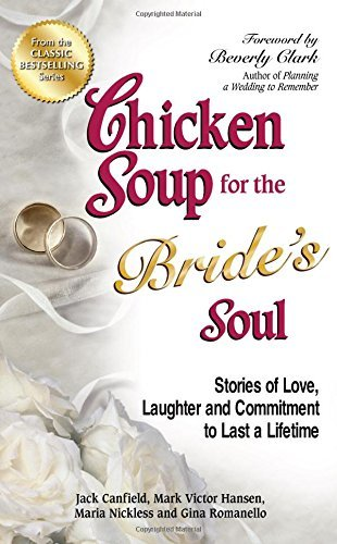 Jack Canfield Chicken Soup For The Bride's Soul Stories Of Love Laughter And Commitment To Last