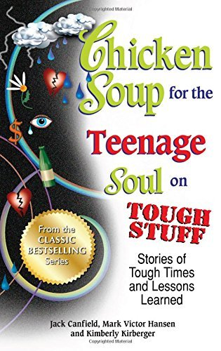 Jack Canfield Chicken Soup For The Teenage Soul On Tough Stuff Stories Of Tough Times And Lessons Learned