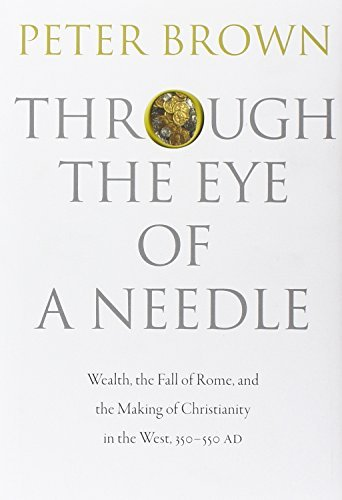 Peter Brown Through The Eye Of A Needle Wealth The Fall Of Rome And The Making Of Chris