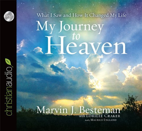 Marvin J. Besteman My Journey To Heaven What I Saw And How It Changed My Life