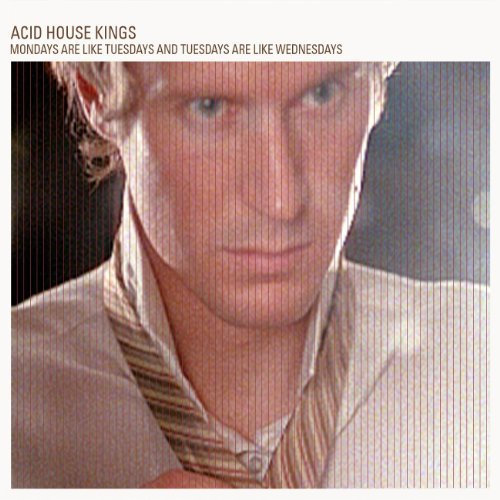 Acid House Kings Mondays Are Like Tuesdays & Tu