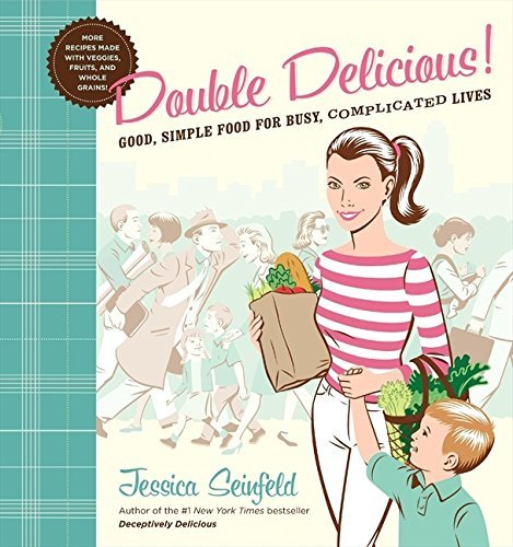 Jessica Seinfeld Double Delicious Good Simple Food For Busy Complicated Lives