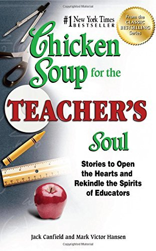 Jack Canfield Chicken Soup For The Teacher's Soul Stories To Open The Hearts And Rekindle The Spiri Original