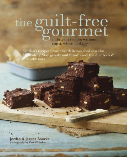 Jordan Bourke The Guilt Free Gourmet Deliciously Indulgent Recipes Without Sugar Whea