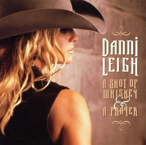 Leigh Danni Shot Of Whiskey & A Prayer