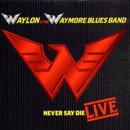 Waylon Waymore Blues Band Never Say Die