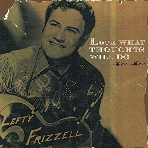 Lefty Frizzell Look What Thoughts Will Do 2 CD Set