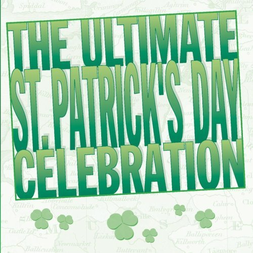 Ultimate St. Patrick's Day Ultimate St. Patrick's Day Cel Noonan Irish Roovers Reilly Clancy Brothers Makem Parker