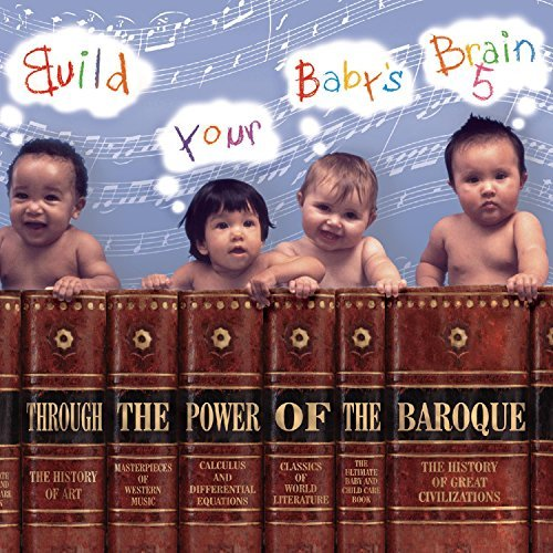 Build Your Baby's Brain Build Your Baby's Brain Throug Build Your Baby's Brain