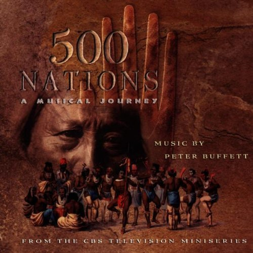 Five Hundred Nations Tv Soundtrack Music By Peter Buffet