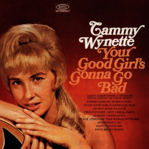 Wynette Tammy Your Good Girl's Gonna Go Bad