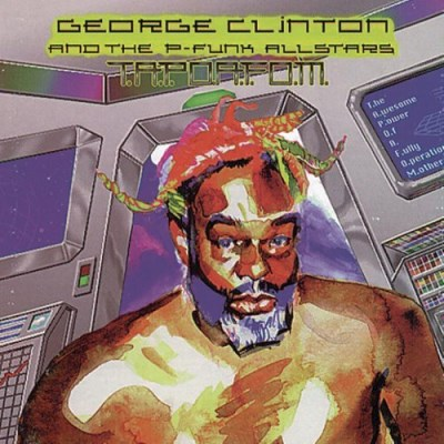 George & P Funk All St Clinton T.A.P.O.A.F.O.M.