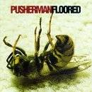 Pusherman Floored