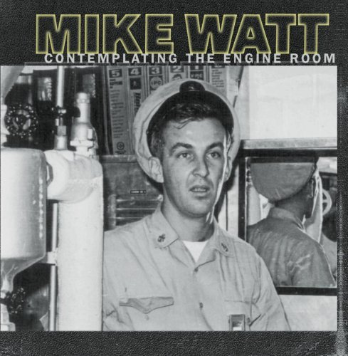 Mike Watt Contemplating The Engine Room
