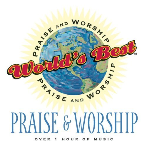 World's Best Praise & Worsh World's Best Praise & Worship World's Best Praise & Worship