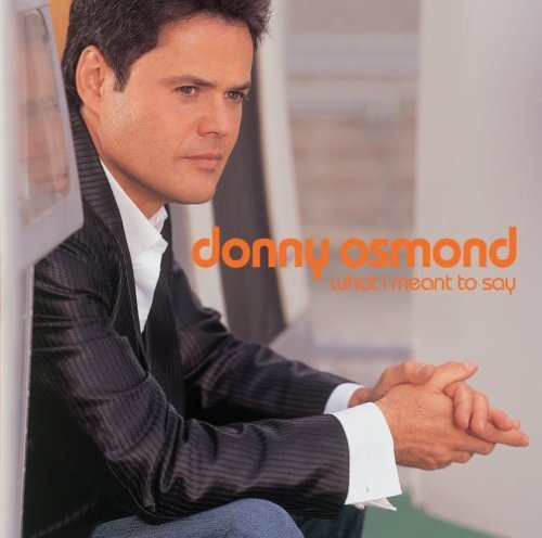 Donny Osmond What I Meant To Say What I Meant To Say