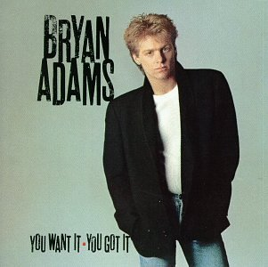 Bryan Adams You Want It You Got It