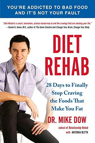 Mike Dow Diet Rehab 28 Days To Finally Stop Craving The Foods That Ma