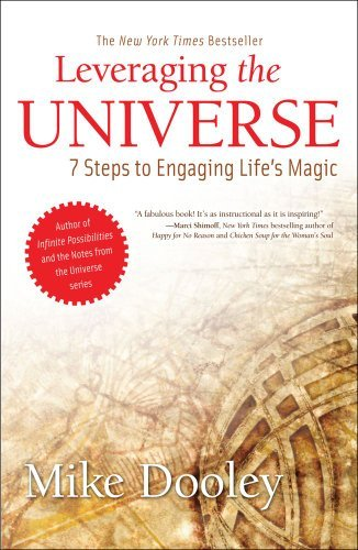 Mike Dooley Leveraging The Universe 7 Steps To Engaging Life's Magic