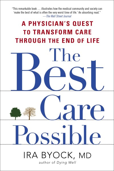 Ira Byock Best Care Possible The A Physician's Quest To Transform Care Through The