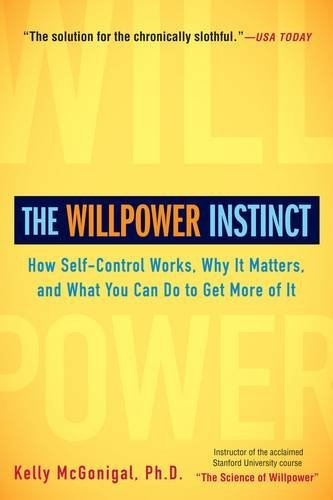 Kelly Mcgonigal The Willpower Instinct How Self Control Works Why It Matters And What