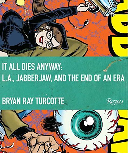 Bryan Ray Turcotte It All Dies Anyway L.A. Jabberjaw And The End Of An Era