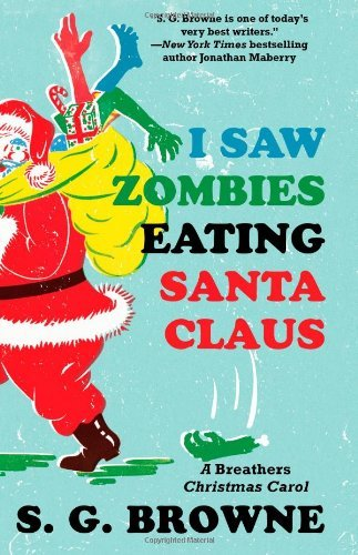 S. G. Browne I Saw Zombies Eating Santa Claus A Breathers Christmas Carol
