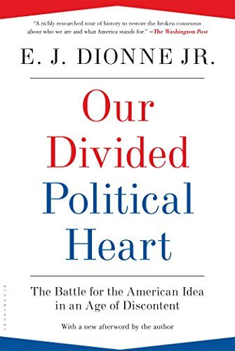 E. J. Dionne Our Divided Political Heart The Battle For The American Idea In An Age Of Dis