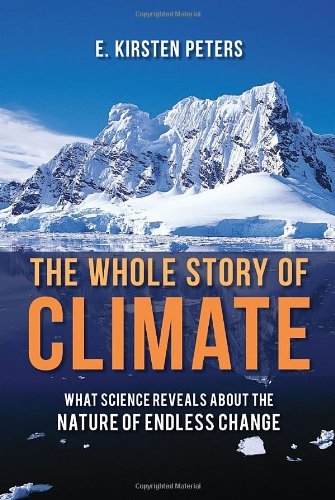 E. Kirsten Peters The Whole Story Of Climate What Science Reveals About The Nature Of Endless