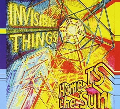 Invisible Things Home Is The Sun