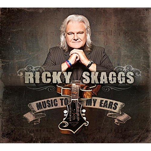 Ricky Skaggs Music To My Ears