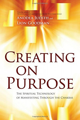 Anodea Judith Creating On Purpose The Spiritual Technology Of Manifesting Through T
