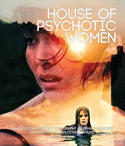 Kier La Janisse House Of Psychotic Women An Autobiographical Topography Of Female Neurosis