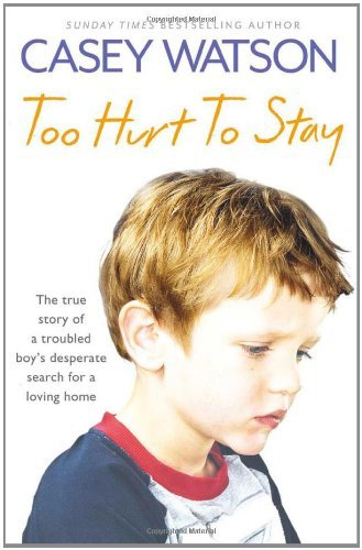 Casey Watson Too Hurt To Stay The True Story Of A Troubled Boy's Desperate Sear