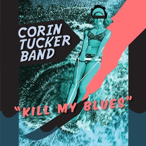 Corin Tucker Band Kill My Blues