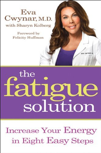 Eva Cwynar The Fatigue Solution Increase Your Energy In Eight Easy Steps