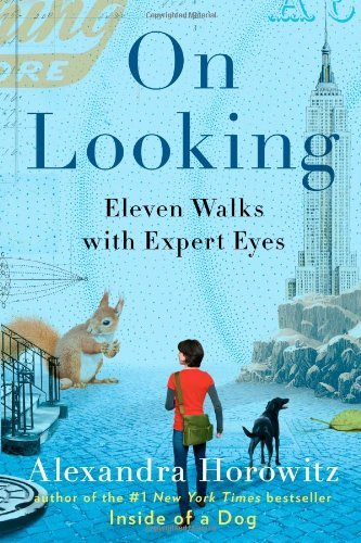 Alexandra Horowitz On Looking Eleven Walks With Expert Eyes