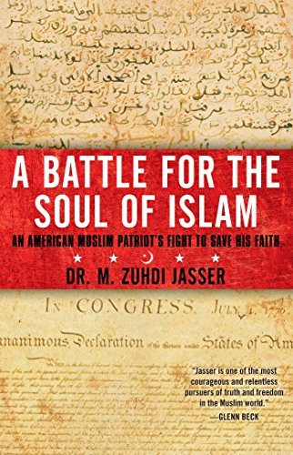 M. Zuhdi Jasser A Battle For The Soul Of Islam An American Muslim Patriot's Fight To Save His Fa