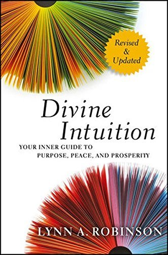 Lynn A. Robinson Divine Intuition Your Inner Guide To Purpose Peace And Prosperit Revised