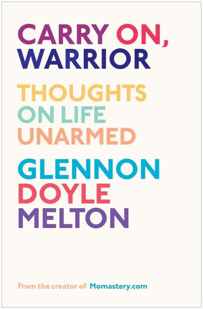 Glennon Doyle Melton Carry On Warrior Thoughts On Life Unarmed