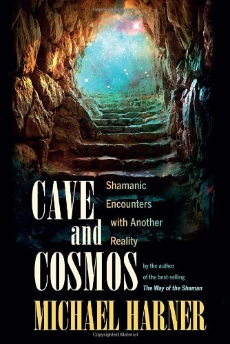 Michael J. Harner Cave And Cosmos Shamanic Encounters With Another Reality