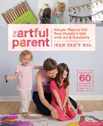 Jean Van't Hul Artful Parent The Simple Ways To Fill Your Family's Life With Art A