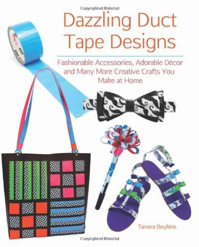 Tamara Boykins Dazzling Duct Tape Designs Fashionable Accessories Adorable Decor And Many