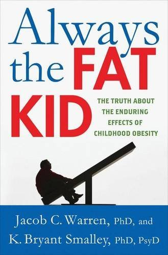 Jacob Warren Always The Fat Kid The Truth About The Enduring Effects Of Childhood