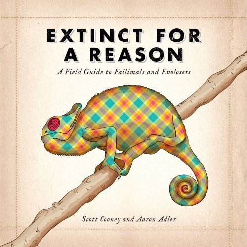 Scott Cooney Extinct For A Reason A Field Guide To Failimals And Evolosers Original