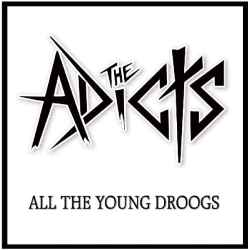 Adicts All The Young Droogs