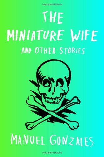 Manuel Gonzales The Miniature Wife And Other Stories