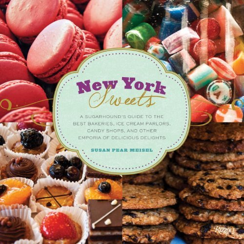 Susan Pear Meisel New York Sweets A Sugarhound's Guide To The Best Bakeries Ice Cr